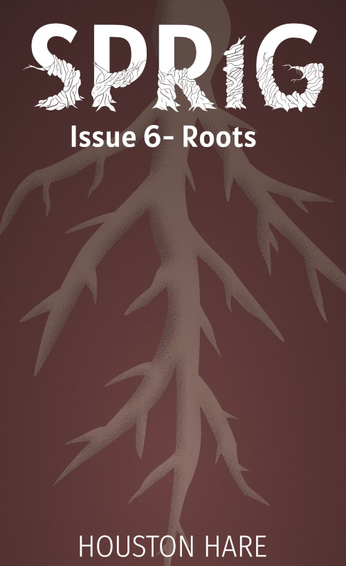 Roots (Sprig, Issue #6) - Book Release!